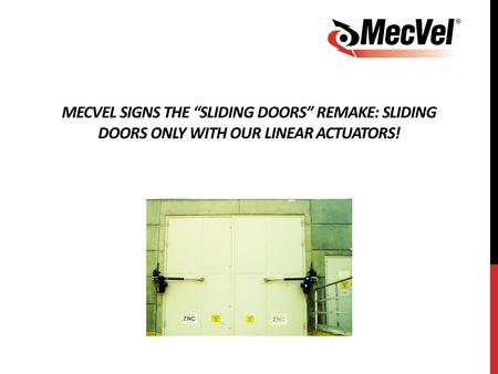 "MECVEL SIGNS THE ""SLIDING DOORS"" REMAKE: SLIDING DOORS ONLY WITH OUR LINEAR ACTUATORS!"