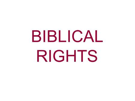 BIBLICAL RIGHTS. John 1:12 But as many as received Him, to them He gave the right to become children of God, even to those who believe in His name Notice.
