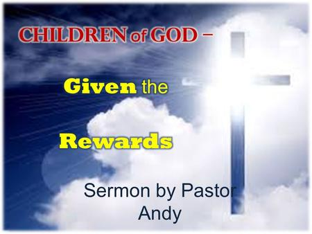 Sermon by Pastor Andy. John 1:12 Yet to all who received him, to those who believed in his name, he gave the right to become children of God. 1 Corinthians.