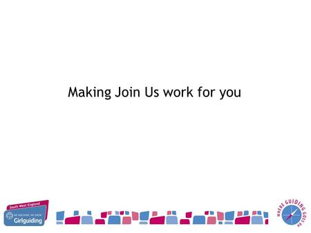 Making Join Us work for you. Growing Guiding Project – End of Quarter 2 48 – Reduction of 62% against a target of 75% Nationally a reduction of 31% 31/10/2014.