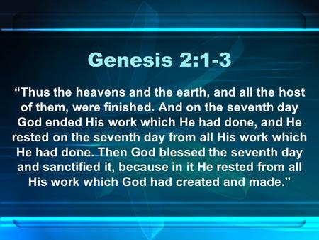 "Genesis 2:1-3 ""Thus the heavens and the earth, and all the host of them, were finished. And on the seventh day God ended His work which He had done, and."