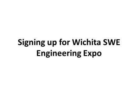 Signing up for Wichita SWE Engineering Expo. 1. Go to sweeterfutures.swe.org 2. Take the quick tutorial to learn about setting up your profile.