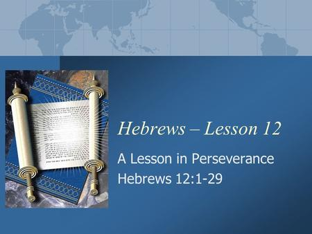Hebrews – Lesson 12 A Lesson in Perseverance Hebrews 12:1-29.