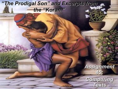 """The Prodigal Son"" and Excerpts from the ""Koran."" Assignment 45: Comparing Texts."