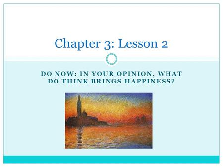 DO NOW: IN YOUR OPINION, WHAT DO THINK BRINGS HAPPINESS? Chapter 3: Lesson 2.