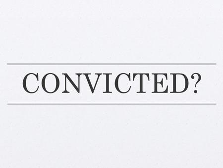 CONVICTED?. Are You convicted? When was the last time you were convicted? Have you ever been convicted?