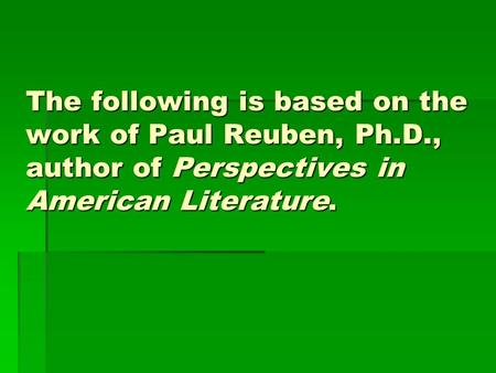 The following is based on the work of Paul Reuben, Ph.D., author of Perspectives in American Literature.