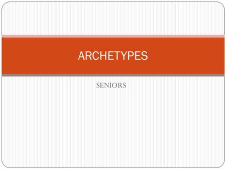 SENIORS ARCHETYPES. Swbat understand the different types of archetypes that we see in literature DO NOW WATCH THIS/TAKE NOTES
