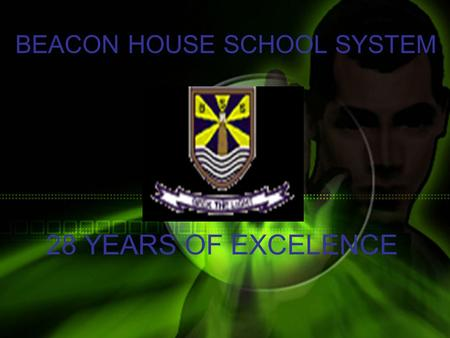 BEACON HOUSE SCHOOL SYSTEM 28 YEARS OF EXCELENCE.