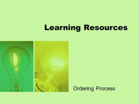 Learning Resources Ordering Process. Background The ordering process for learning resources was implemented to improve the timely issue of learning resources.
