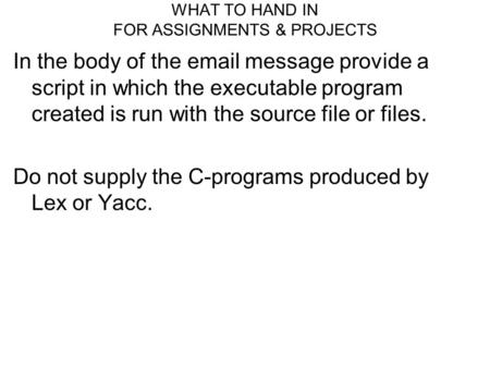 WHAT TO HAND IN FOR ASSIGNMENTS & PROJECTS In the body of the email message provide a script in which the executable program created is run with the source.