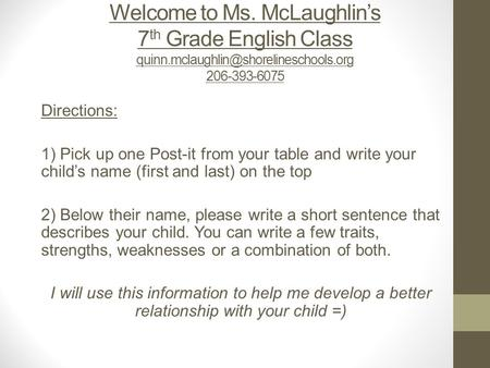 Welcome to Ms. McLaughlin's 7 th Grade English Class 206-393-6075 Directions: 1) Pick up one Post-it from your table.