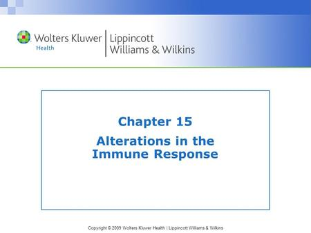 Copyright © 2009 Wolters Kluwer Health | Lippincott Williams & Wilkins Chapter 15 Alterations in the Immune Response.