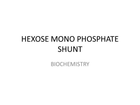 HEXOSE MONO PHOSPHATE SHUNT BIOCHEMISTRY. The pentose phosphate pathway (also called the hexose monophosphate shunt, or 6- phosphogluconate pathway) occurs.