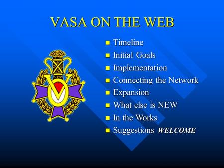 VASA ON THE WEB Timeline Timeline Initial Goals Initial Goals Implementation Implementation Connecting the Network Connecting the Network Expansion Expansion.