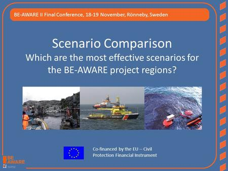 Scenario Comparison Which are the most effective scenarios for the BE-AWARE project regions? BE-AWARE II Final Conference, 18-19 November, Rönneby, Sweden.