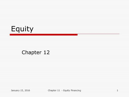Equity Chapter 12 January 15, 20161Chapter 11 - Equity Financing.