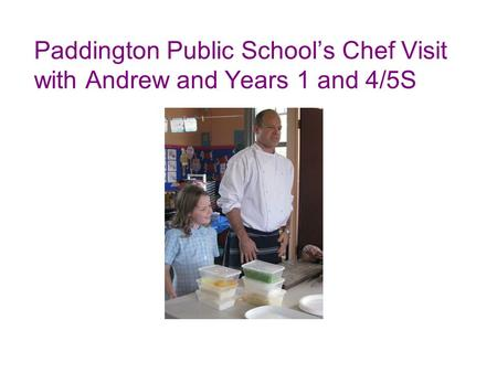 Paddington Public School's Chef Visit with Andrew and Years 1 and 4/5S.