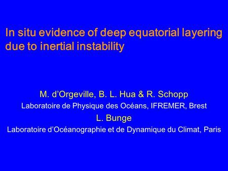 In situ evidence of deep equatorial layering due to inertial instability M. d'Orgeville, B. L. Hua & R. Schopp Laboratoire de Physique des Océans, IFREMER,