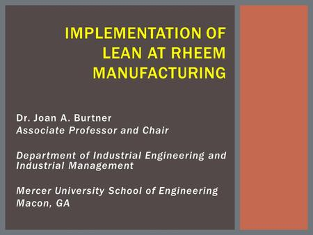 Dr. Joan A. Burtner Associate Professor and Chair Department of Industrial Engineering and Industrial Management Mercer University School of Engineering.