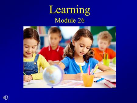 Learning Module 26. Adaptation to the Environment Learning— the process of acquiring new behavior & knowledge/info that is relatively permanent A relatively.