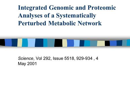 Integrated Genomic and Proteomic Analyses of a Systematically Perturbed Metabolic Network Science, Vol 292, Issue 5518, 929-934, 4 May 2001.