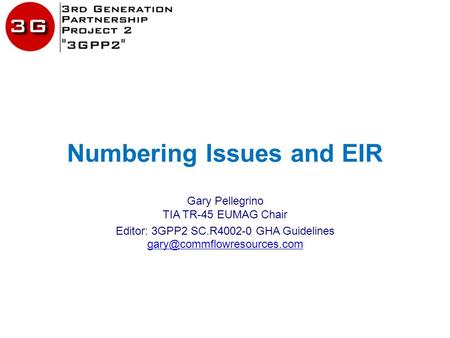 Numbering Issues and EIR Gary Pellegrino TIA TR-45 EUMAG Chair Editor: 3GPP2 SC.R4002-0 GHA Guidelines