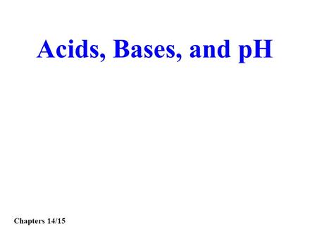 Acids, Bases, and pH Chapters 14/15. 1.Aqueous solutions of acids have a sour taste. 2.Acids change the color of acid-base indicators. 3.Some acids react.