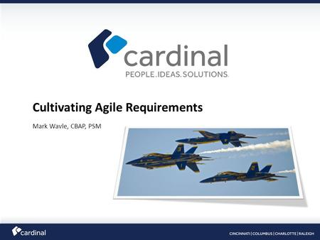 Cultivating Agile Requirements Mark Wavle, CBAP, PSM.