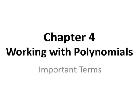 Chapter 4 Working with Polynomials Important Terms.