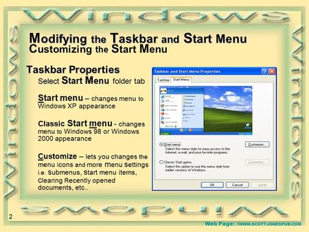 Web Page: // WWW.SCOTTJONESPUB.COM odifying the T askbar and S tart Menu M odifying the T askbar and S tart Menu C ustomizing the S tart M enu Taskbar.