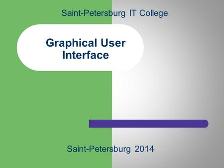 Graphical User Interface Saint-Petersburg IT College Saint-Petersburg 2014.