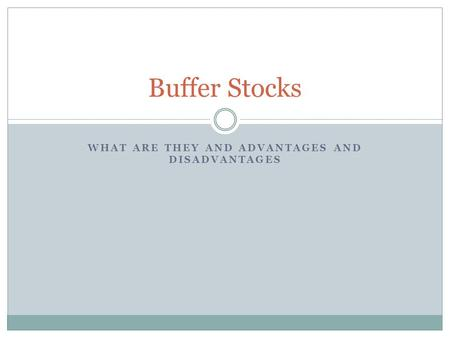 WHAT ARE THEY AND ADVANTAGES AND DISADVANTAGES Buffer Stocks.