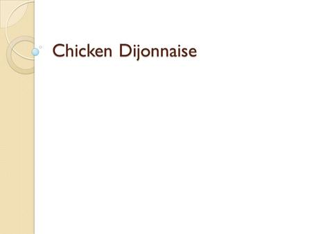 Chicken Dijonnaise. Prepare supreme sauce Heat 2 T butter over medium heat ◦ Add 2 T flour and mix well ◦ Cook for 1 minute.