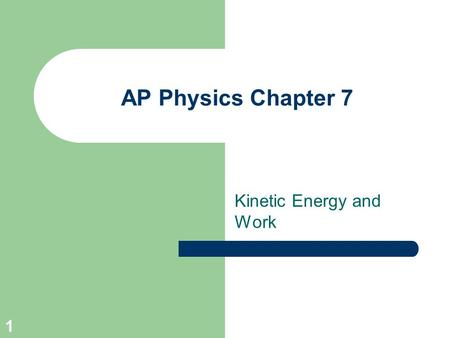 1 AP Physics Chapter 7 Kinetic Energy and Work. 2 AP Physics Turn in Chapter 6 Homework, Worksheet & Lab Report Lecture Q&A.