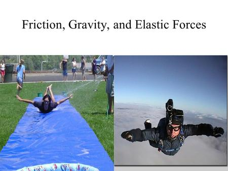 Friction, Gravity, and Elastic Forces
