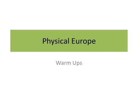 Physical Europe Warm Ups. Warm Up 11/7 1. Which countries are located on the Iberian Peninsula? ____________________________ 2. Which countries are located.