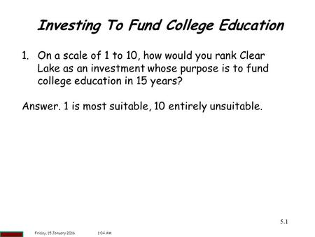 5.11 Investing To Fund College Education 1.On a scale of 1 to 10, how would you rank Clear Lake as an investment whose purpose is to fund college education.