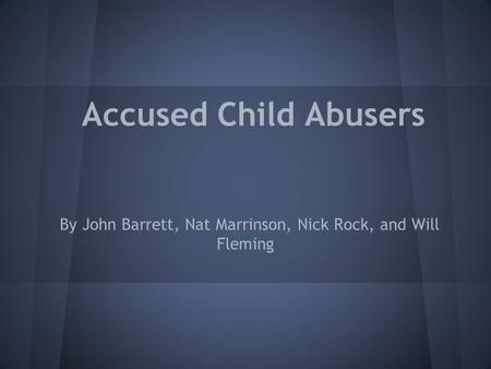 Accused Child Abusers By John Barrett, Nat Marrinson, Nick Rock, and Will Fleming.