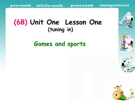 (6B) Unit One Lesson One (tuning in) Games and sports.