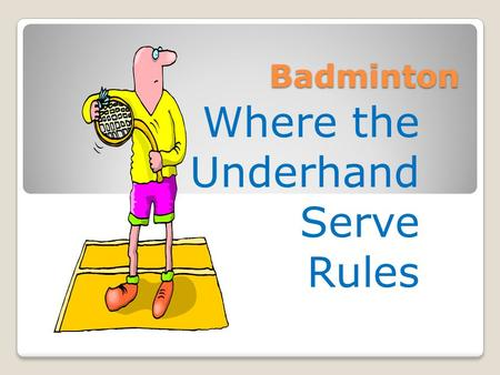 Badminton Where the Underhand Serve Rules. Badminton Badminton is a game that goes back to the 17 th century It is a game that is played worldwide It.