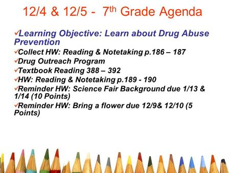 12/4 & 12/5 - 7 th Grade Agenda Learning Objective: Learn about Drug Abuse Prevention Collect HW: Reading & Notetaking p.186 – 187 Drug Outreach Program.