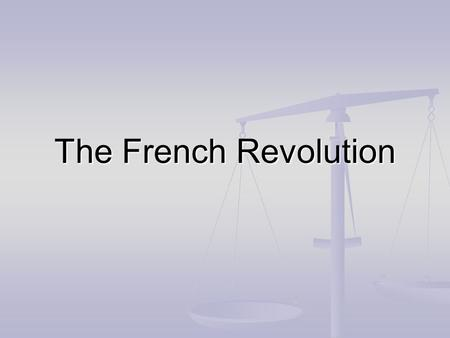 The French Revolution. Before the Revolution… The ways of the Ancien Regime were entrenched in society The Enlightenment, of which French philisophes.
