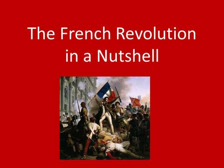 The French Revolution in a Nutshell. STAGES: 1.The Ancien Régime in Crisis (up to 1789) 2.The Moderate Phase (1789-1791) 3.The Reign of Terror (Radical.