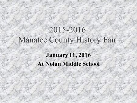 2015-2016 Manatee County History Fair January 11, 2016 At Nolan Middle School.