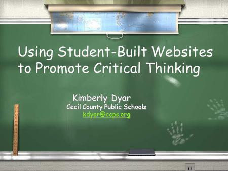 Kimberly Dyar Cecil County Public Schools Kimberly Dyar Cecil County Public Schools Using Student-Built Websites to Promote.