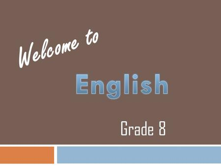 Grade 8 Welcome to. Course Description Course Description may be viewed on School Wires Curriculum may be viewed on the District Website Our curriculum.