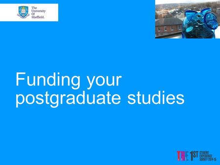 Funding your postgraduate studies. Your individual funding package Professional and career development loans University funding Research councils Charities/