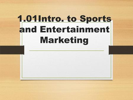 1.01Intro. to Sports and Entertainment Marketing.