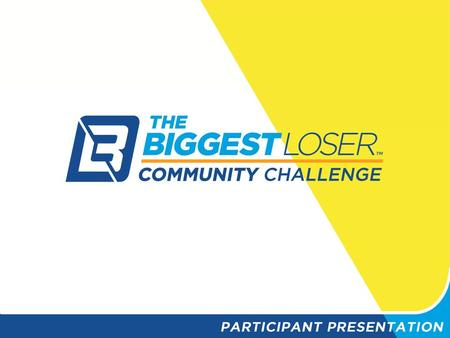 WHAT IS THE BIGGEST LOSER COMMUNITY CHALLENGE? The Challenge is designed to get America moving more, eating better and having fun! It is not a weight.